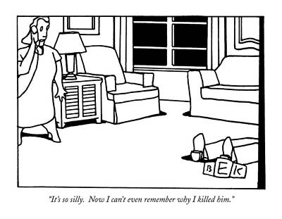 Silly Drawing - It's So Silly.  Now I Can't Even Remember Why by Bruce Eric Kaplan