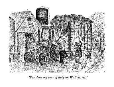 Tractor Drawing - I've Done My Tour Of Duty On Wall Street by Edward Koren