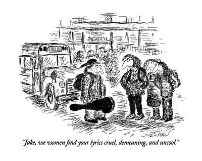 Lyrics Drawing - Jake, We Women Find Your Lyrics Cruel, Demeaning by Edward Koren