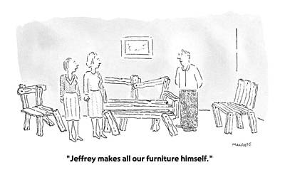 Furniture Drawing - Jeffrey Makes All Our Furniture Himself by Robert Mankof