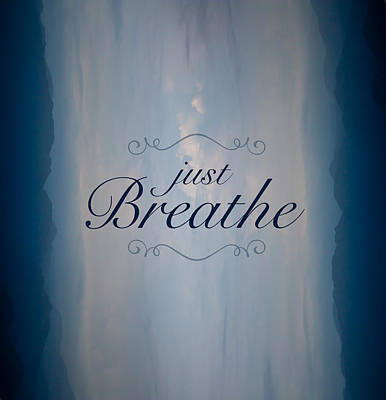 Breathe Photograph - Just Breathe by Shane Holsclaw
