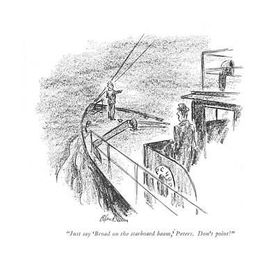 Signal Drawing - Just Say 'broad On The Starboard Beam by Alan Dunn