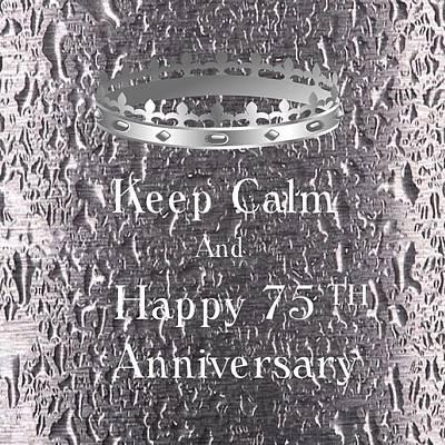 Digital Art - keep Calm 75 Anniversary by Florene Welebny
