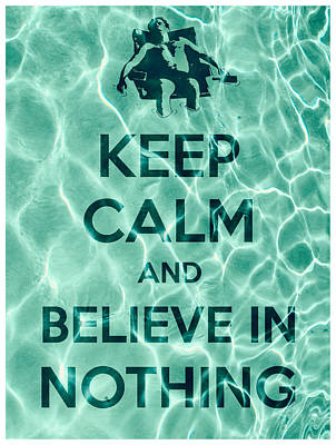 Keep Calm And Believe In Nothing Art Print by Filippo B