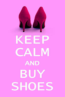 Den Digital Art - Keep Calm And Buy Shoes by Natalie Kinnear
