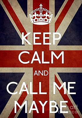 Keep Calm And Carry On Photograph - Keep Calm And Call Me Maybe by Daryl Macintyre