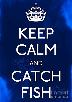 Carry On Art Photograph - Keep Calm And Catch Fish by Daryl Macintyre