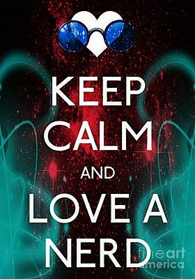 Carry On Art Photograph - Keep Calm And Love A Nerd by Daryl Macintyre