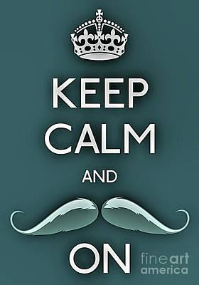 Carry On Art Photograph - Keep Calm And Mustache On by Daryl Macintyre