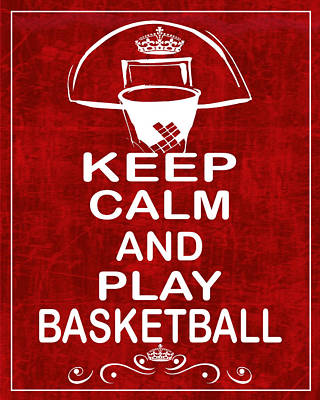 Keep Calm And Play Basketball Print by Daryl Macintyre