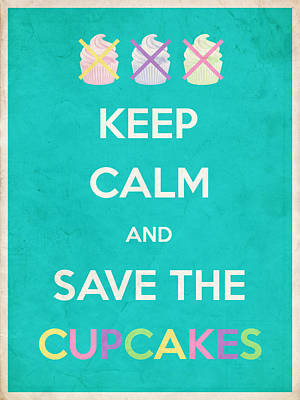 Digital Art - Keep Calm And Save The Cupcakes by Filippo B