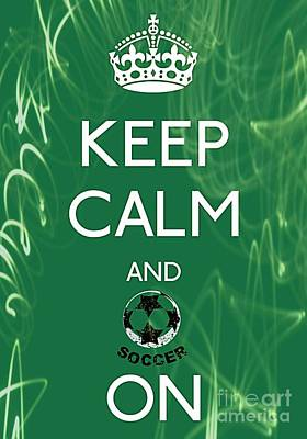 Carry On Art Photograph - Keep Calm And Soccer On by Daryl Macintyre