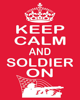 Keep Calm And Soldier On Art Print by Daryl Macintyre