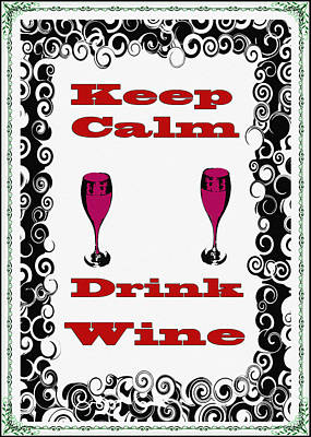 Vino Digital Art - Keep Calm Drink Wine by Bill Cannon