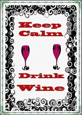 Vinos Digital Art - Keep Calm Drink Wine by Bill Cannon