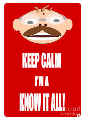 I Know Digital Art - Keep Calm I M A Know It All by R Muirhead Art