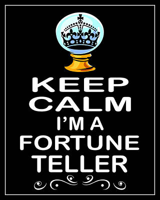 Carry On Art Photograph - Keep Calm I'm A Fortune Teller by Daryl Macintyre