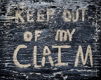 Photograph - Keep Out Of My Claim Sign by Les Palenik