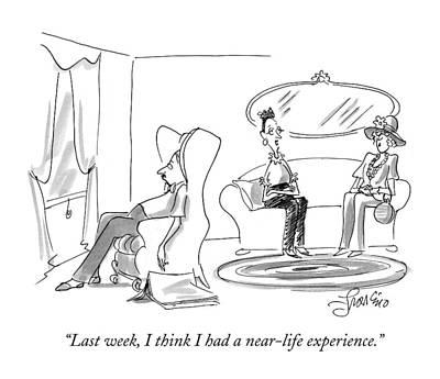 Near Death Experience Drawing - Last Week, I Think I Had A Near-life Experience by Edward Frascino