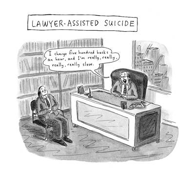Suicide Wall Art - Drawing - Lawyer-assisted Suicide I Charge Five Hundred by Roz Chast