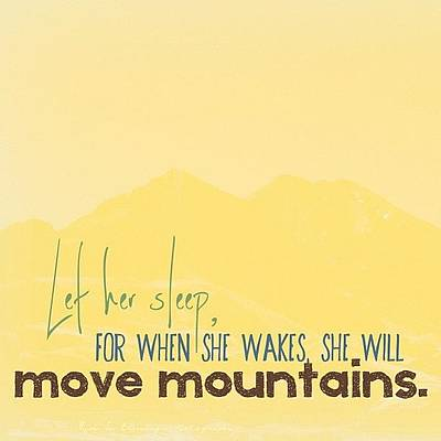 Mountain Photograph - Let Her Sleep, For When She Wakes, She by Traci Beeson