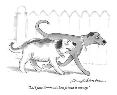 Hallmark Drawing - Let's Face It - Man's Best Friend Is Money by Bernard Schoenbaum