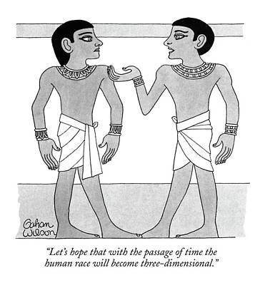 Egyptian Art Drawing - Let's Hope That With The Passage Of Time by Gahan Wilson