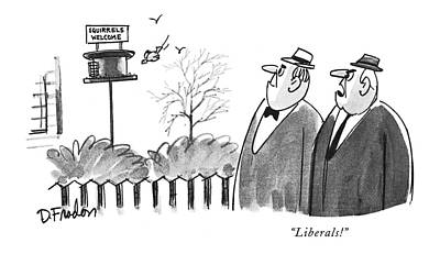 Bearing Drawing - Liberals! by Dana Fradon