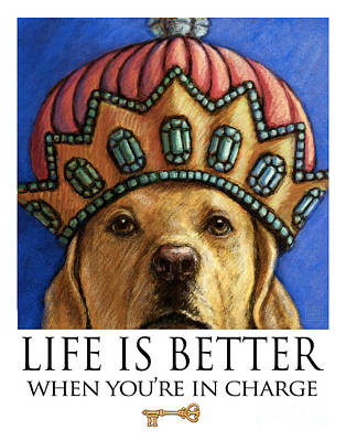 Crown Mixed Media - Life Is Better When You're In Charge - Yellow Lab Queen Wearing Crown by Kathleen Harte Gilsenan