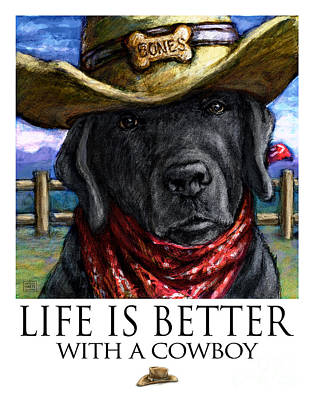 Black Lab Mixed Media - Life Is Better With A Cowboy Black Labrador Retreiver by Kathleen Harte Gilsenan