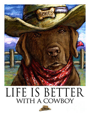 Labrador Retriever Mixed Media - Life Is Better With A Cowboy Chocolate Lab by Kathleen Harte Gilsenan