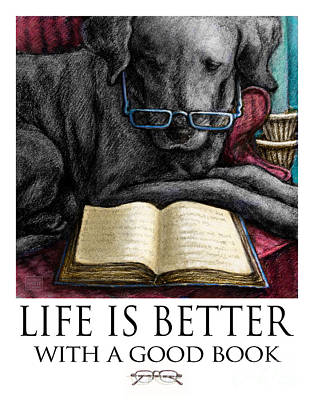 Mixed Media - Life Is Better With A Good Book Black Labrador Retriever Reading by Kathleen Harte Gilsenan