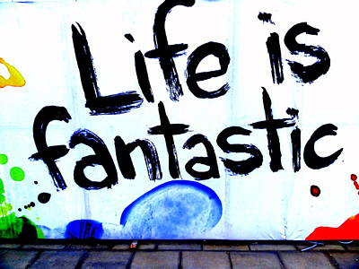 Life Is Fantastic Art Print by Funkpix Photo Hunter