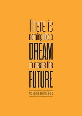 There Is Nothing Like A Dream To Create The Future Victor Hugo, Inspirational Quotes Poster Art Print by Lab No 4 - The Quotography Department