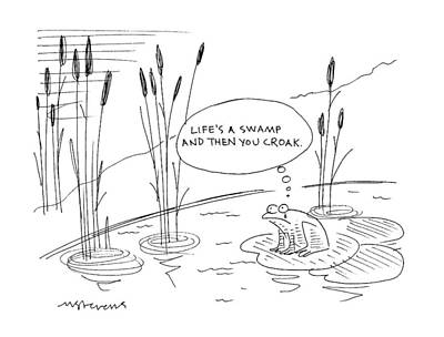Swamp Drawing - 'life's A Swamp And Then You Croak.' by Mick Stevens