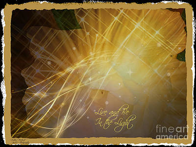 Photograph - Live And Be In The Light by Bobbee Rickard
