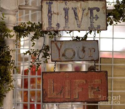 Photograph - Live Your Life by Liane Wright
