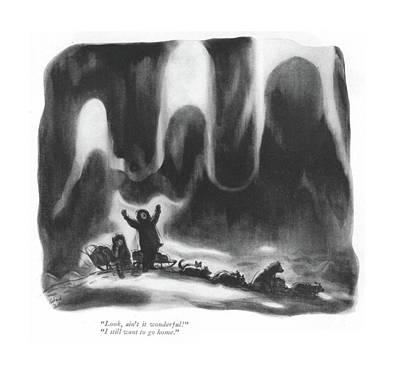 Alaska Drawing - Look, Ain't It Wonderful! I Still Want To Go Home by Richard Decker
