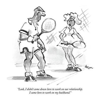 Tennis Drawing - Look, I Didn't Come Down Here To Work by Lee Lorenz