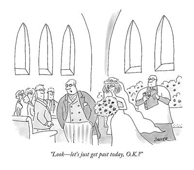 Wedding Drawing - Look - Let's Just Get Past Today by Jack Ziegler