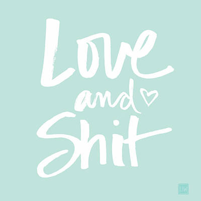 Love And Shit Art Print by Linda Woods