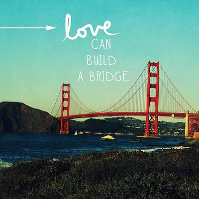 Love Can Build A Bridge- Inspirational Art Art Print by Linda Woods