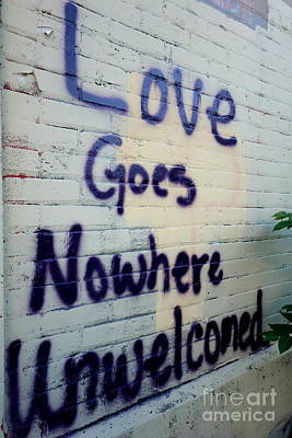 Vandalize Photograph - Love Goes Nowhere Unwelcomed by Jacqueline Athmann