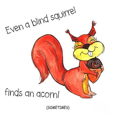 Lovely Blind Squirrel Finds Acorn Sometimes Poster Original by Jolanta Meskauskiene
