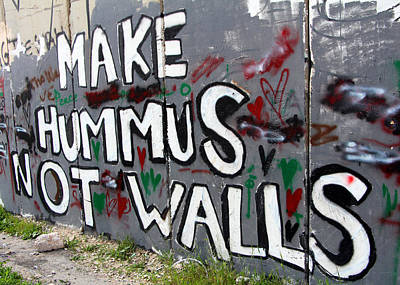 Photograph - Make Hummus Not Walls by Munir Alawi