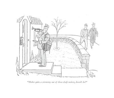 Trumpet Drawing - Makes Quite A Ceremony Out Of Those Draft Notices by George Price