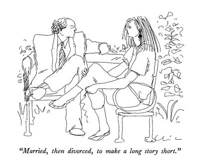 Married, Then Divorced, To Make A Long Story Art Print by Richard Cline