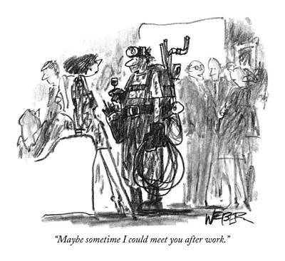 Works Drawing - Maybe Sometime I Could Meet You After Work by Robert Weber
