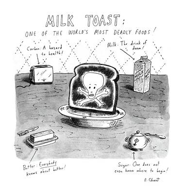 Sugar Drawing - Milk Toast One Of The World's Most Deadly Foods! by Roz Chast