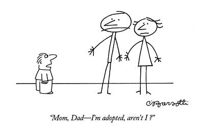Stick Figure Drawing - Mom, Dad - I'm Adopted, Aren't I? by Charles Barsotti